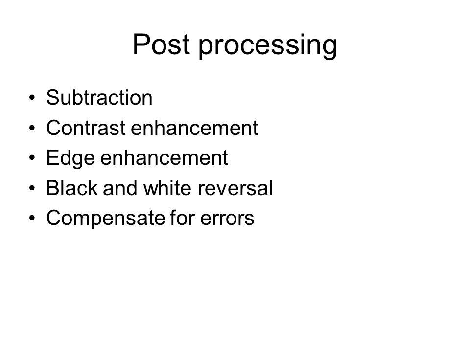 Post processing Subtraction Contrast enhancement Edge enhancement