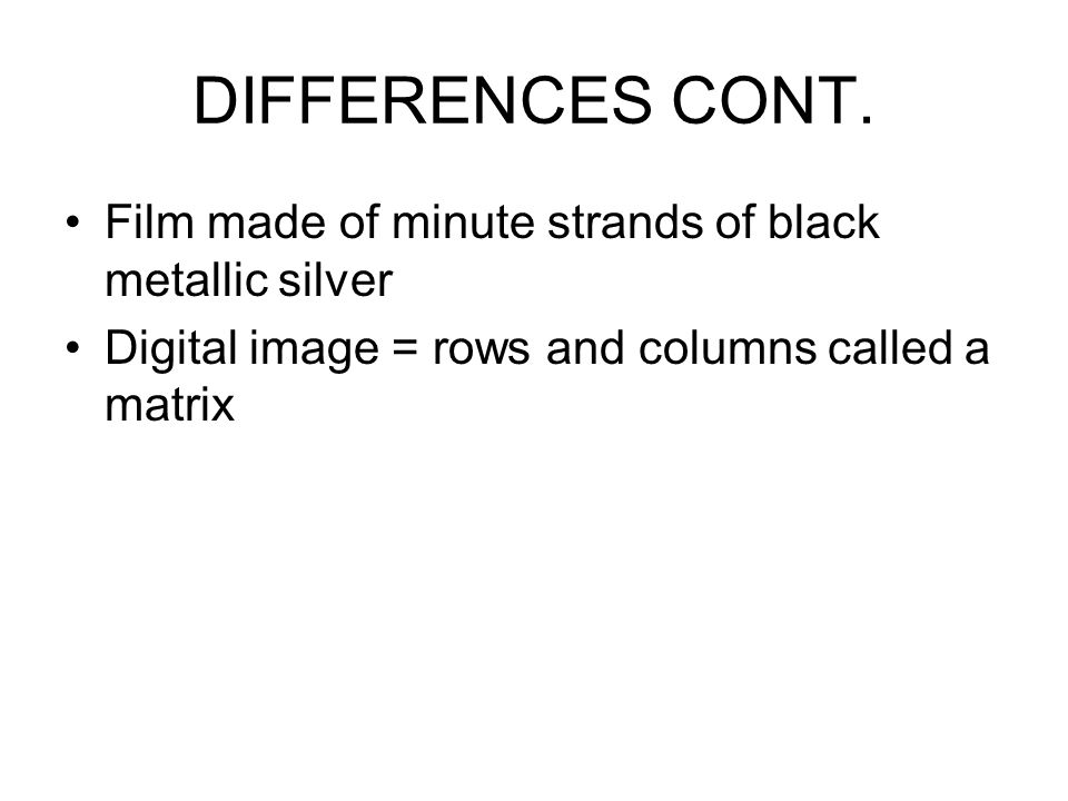 DIFFERENCES CONT. Film made of minute strands of black metallic silver
