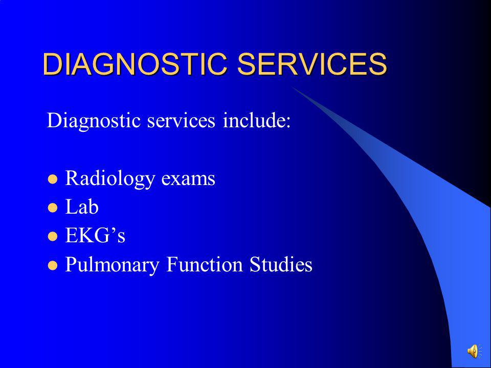DIAGNOSTIC SERVICES Diagnostic services include: Radiology exams Lab