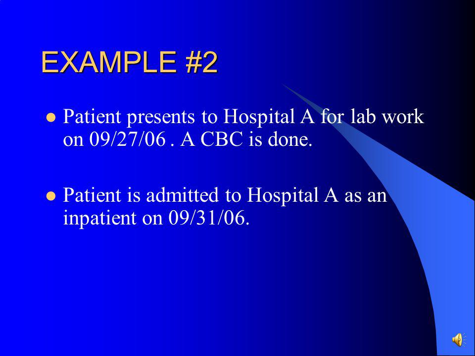 EXAMPLE #2 Patient presents to Hospital A for lab work on 09/27/06 .