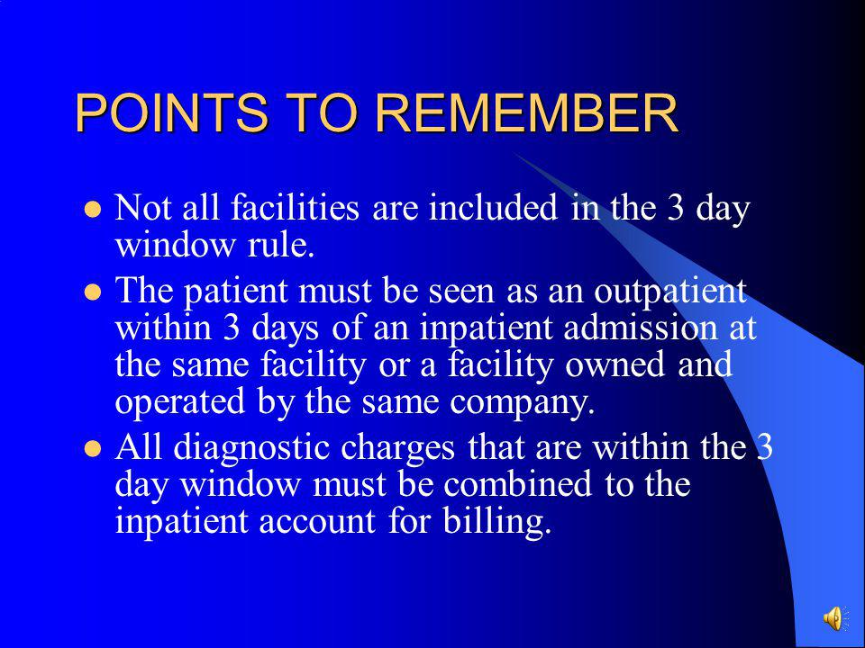 POINTS TO REMEMBER Not all facilities are included in the 3 day window rule.