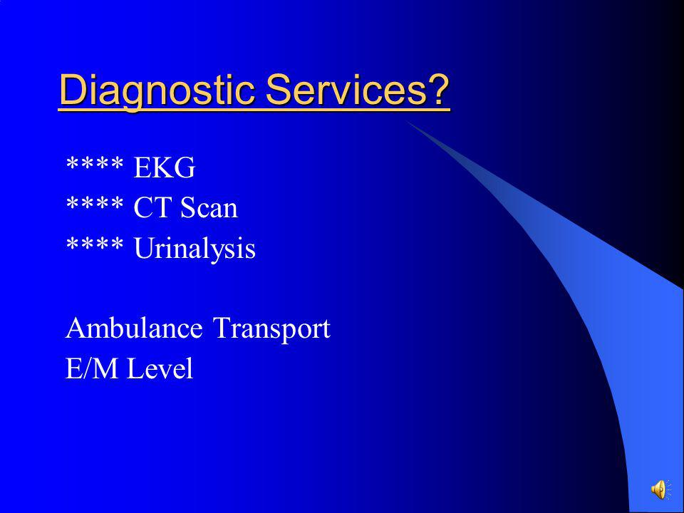 Diagnostic Services **** EKG **** CT Scan **** Urinalysis