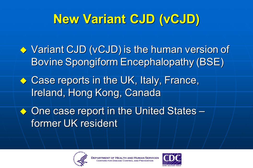 New Variant CJD (vCJD) Variant CJD (vCJD) is the human version of Bovine Spongiform Encephalopathy (BSE)