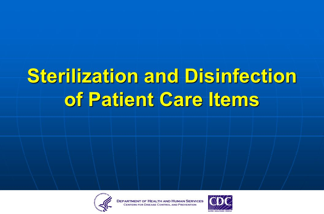Sterilization and Disinfection of Patient Care Items