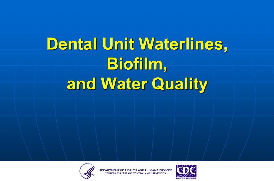 Dental Unit Waterlines, Biofilm, and Water Quality