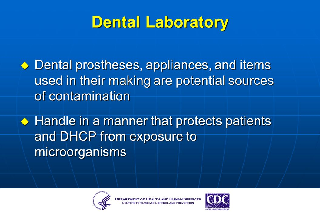 Dental Laboratory Dental prostheses, appliances, and items used in their making are potential sources of contamination.