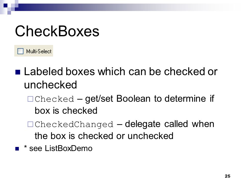 CheckBoxes Labeled boxes which can be checked or unchecked
