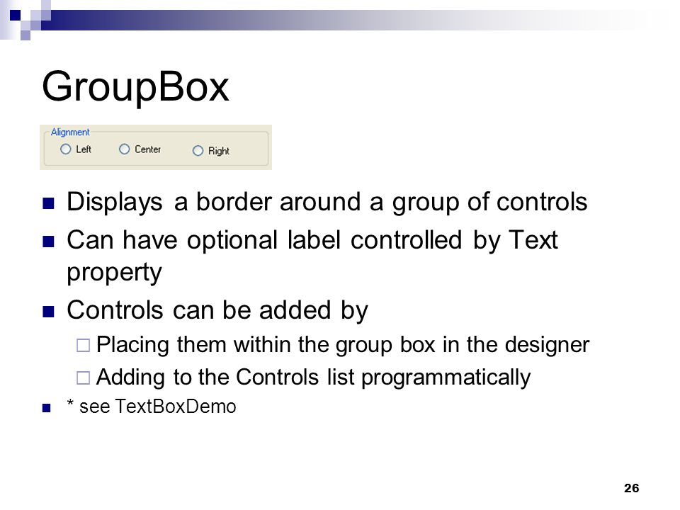 GroupBox Displays a border around a group of controls