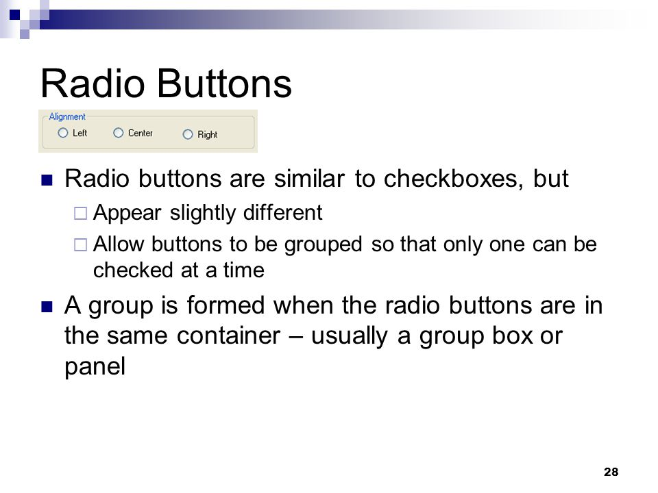 Radio Buttons Radio buttons are similar to checkboxes, but