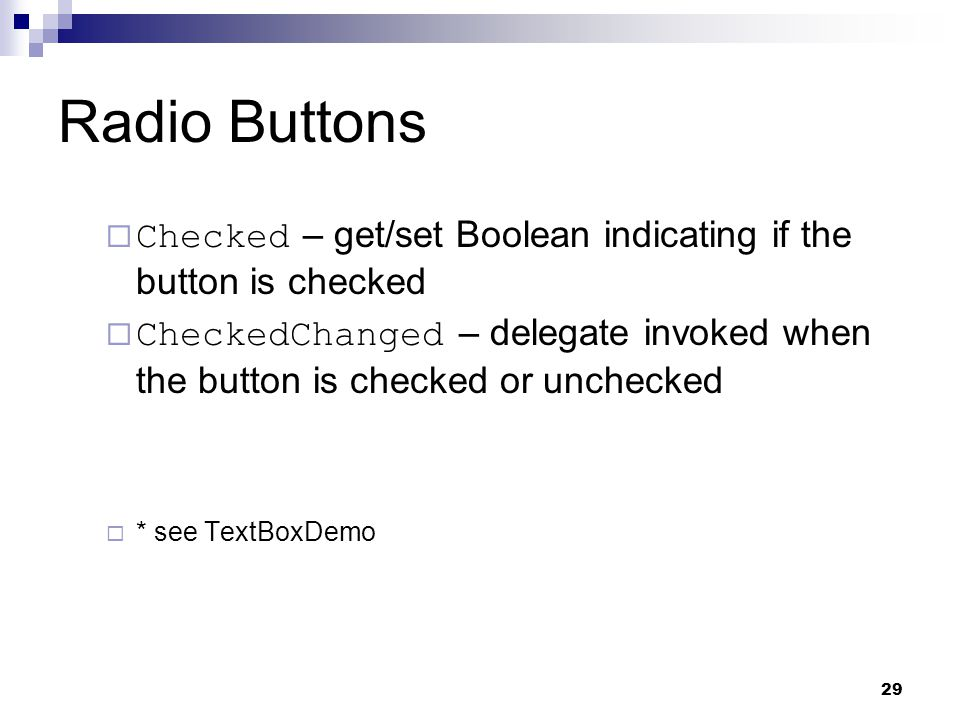 Radio Buttons Checked – get/set Boolean indicating if the button is checked.