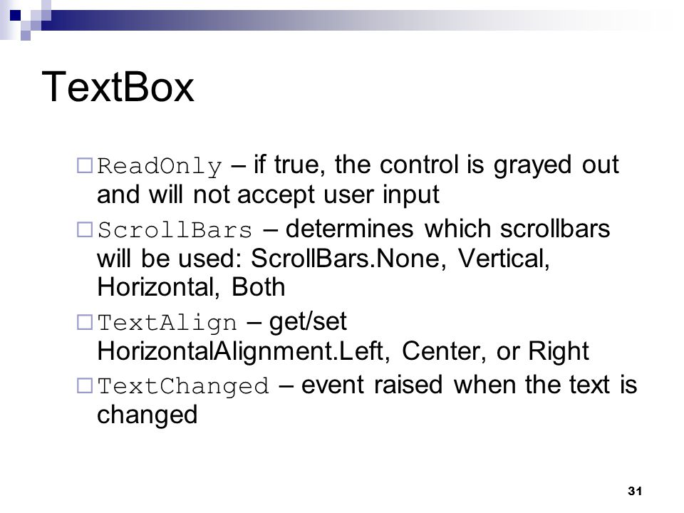 TextBox ReadOnly – if true, the control is grayed out and will not accept user input.