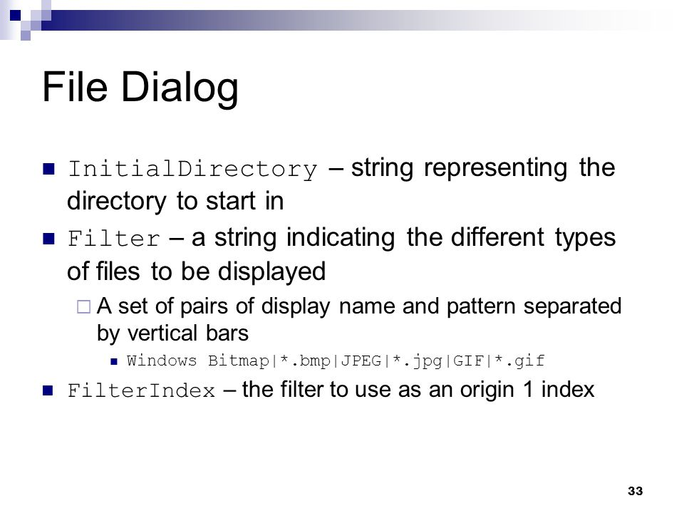 File Dialog InitialDirectory – string representing the directory to start in.