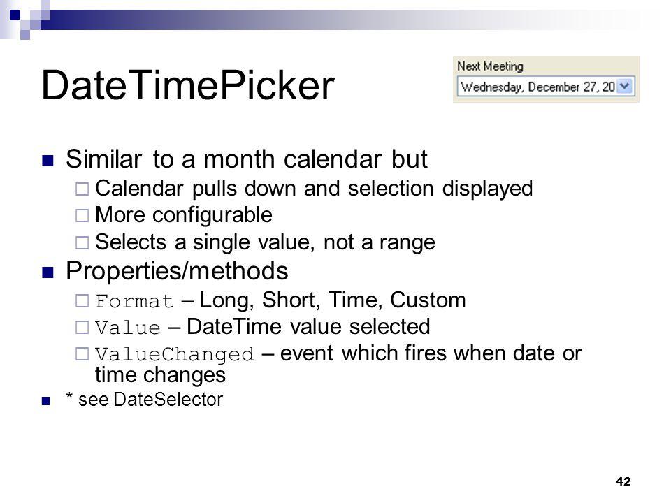 DateTimePicker Similar to a month calendar but Properties/methods