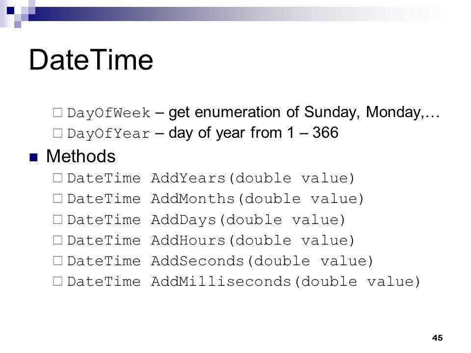 DateTime Methods DayOfWeek – get enumeration of Sunday, Monday,…
