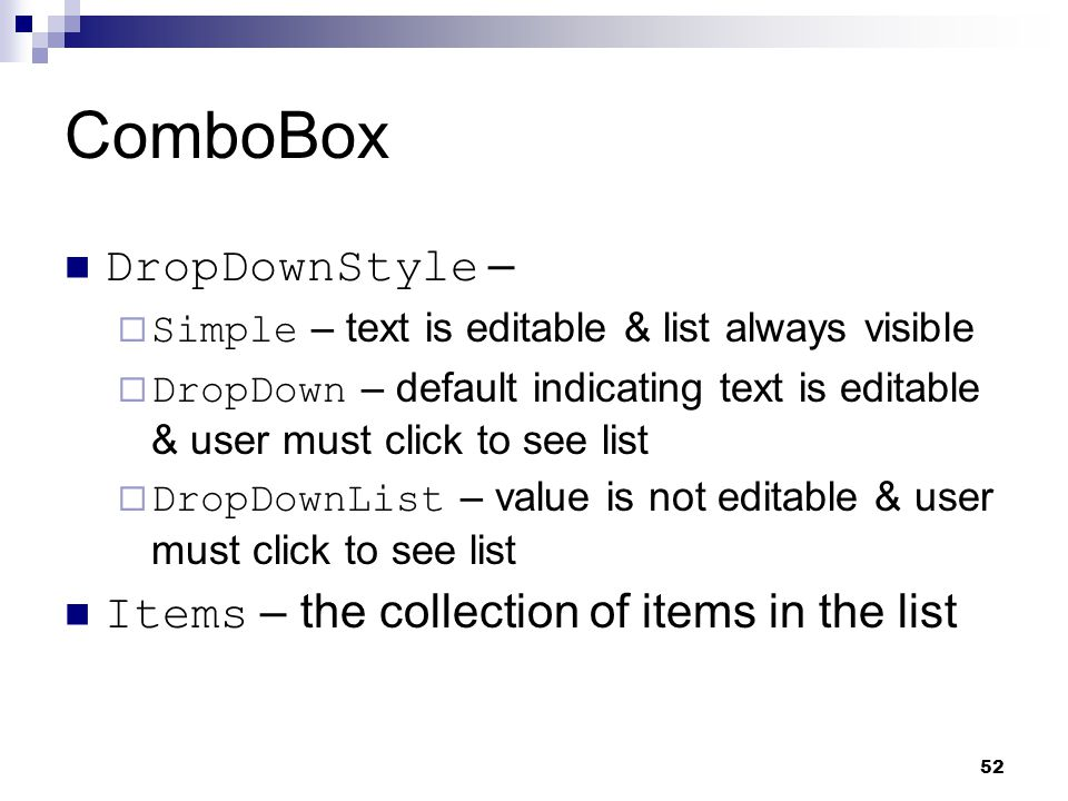 ComboBox DropDownStyle – Items – the collection of items in the list