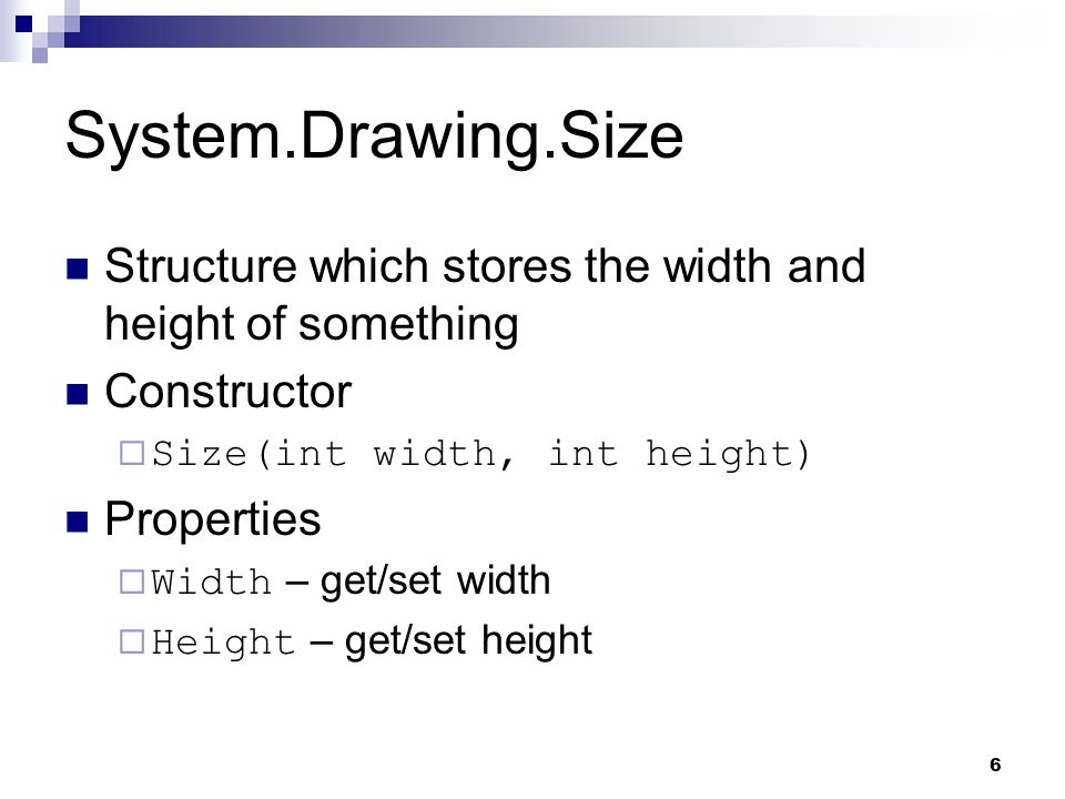 System.Drawing.Size Structure which stores the width and height of something. Constructor. Size(int width, int height)