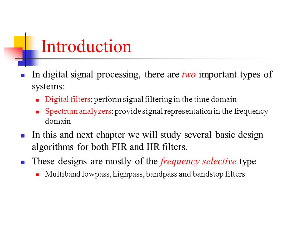 Introduction In digital signal processing, there are two important types of systems: Digital filters: perform signal filtering in the time domain.