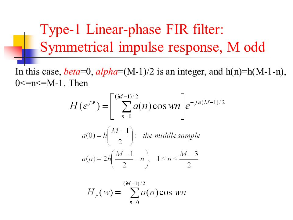 Type-1 Linear-phase FIR filter: Symmetrical impulse response, M odd