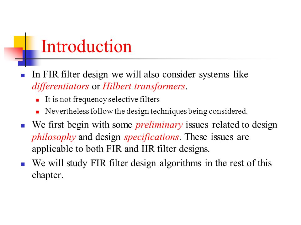 Introduction In FIR filter design we will also consider systems like differentiators or Hilbert transformers.