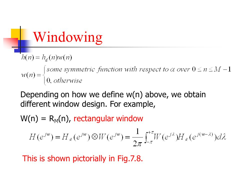 Windowing Depending on how we define w(n) above, we obtain different window design. For example, W(n) = RM(n), rectangular window.