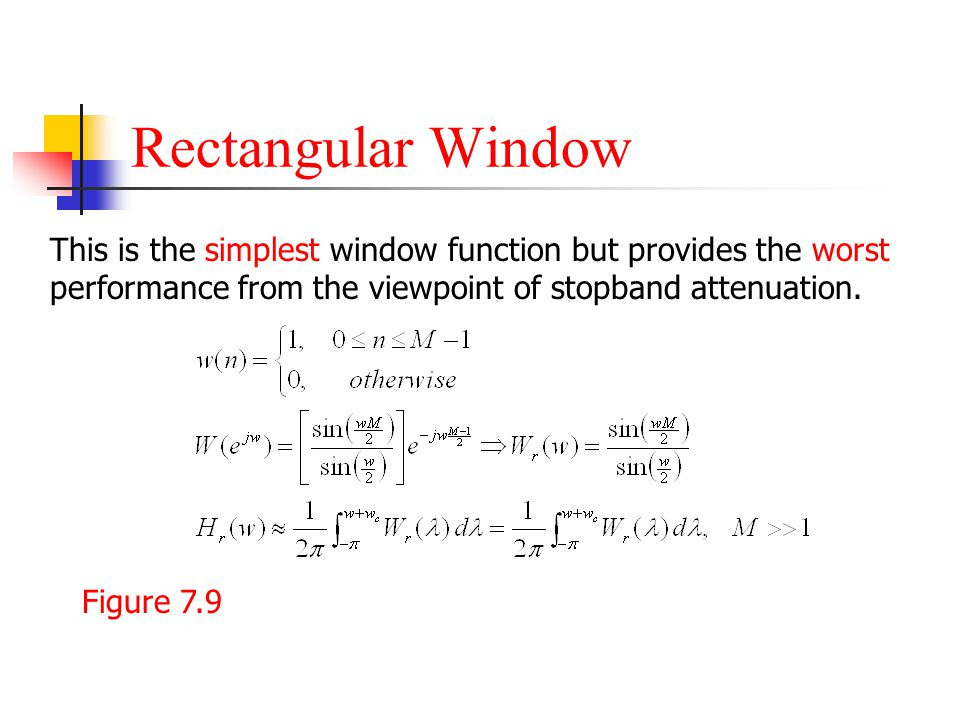 Rectangular Window This is the simplest window function but provides the worst performance from the viewpoint of stopband attenuation.