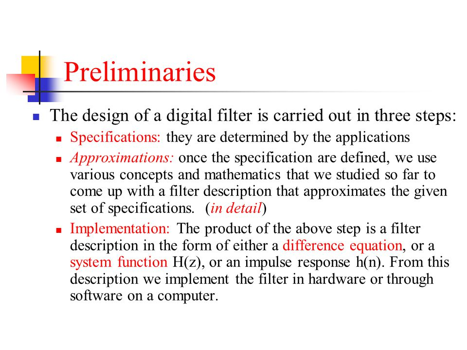 Preliminaries The design of a digital filter is carried out in three steps: Specifications: they are determined by the applications.