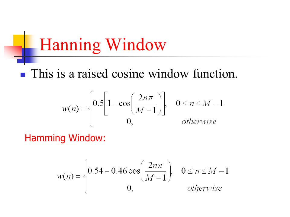 Hanning Window This is a raised cosine window function.