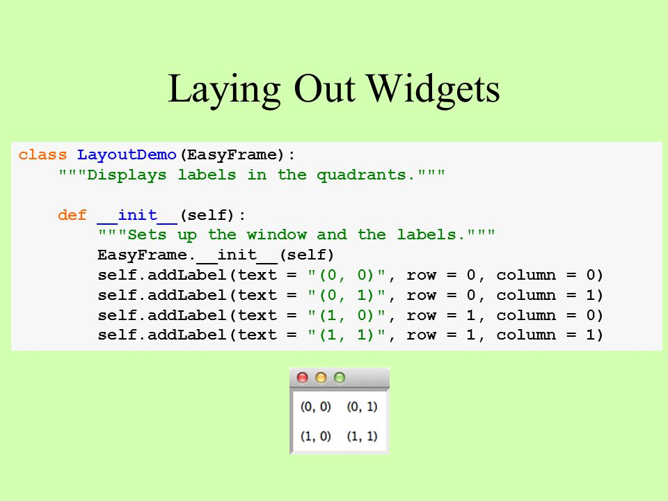 Laying Out Widgets class LayoutDemo(EasyFrame):