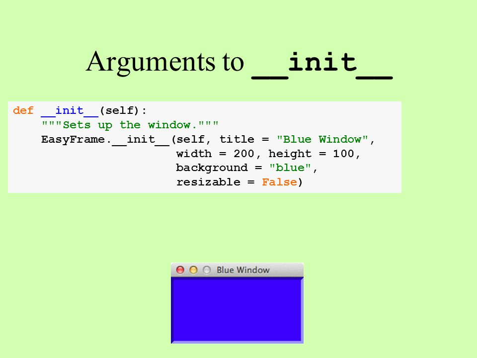 Arguments to __init__ def __init__(self): Sets up the window.