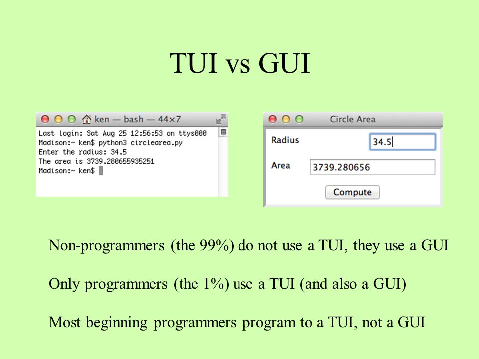 TUI vs GUI Non-programmers (the 99%) do not use a TUI, they use a GUI