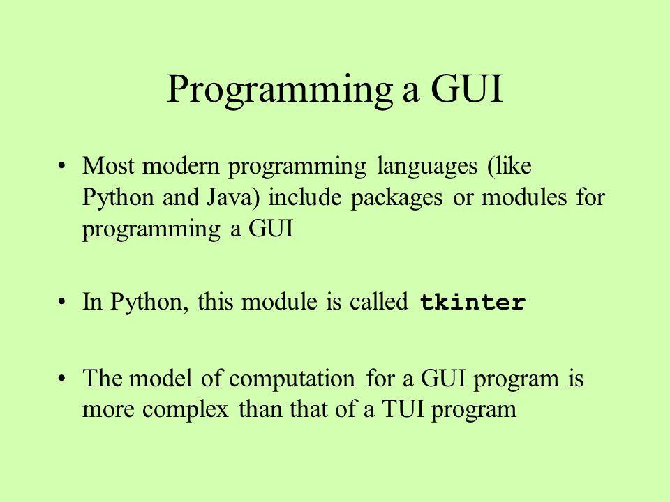 Programming a GUI Most modern programming languages (like Python and Java) include packages or modules for programming a GUI.
