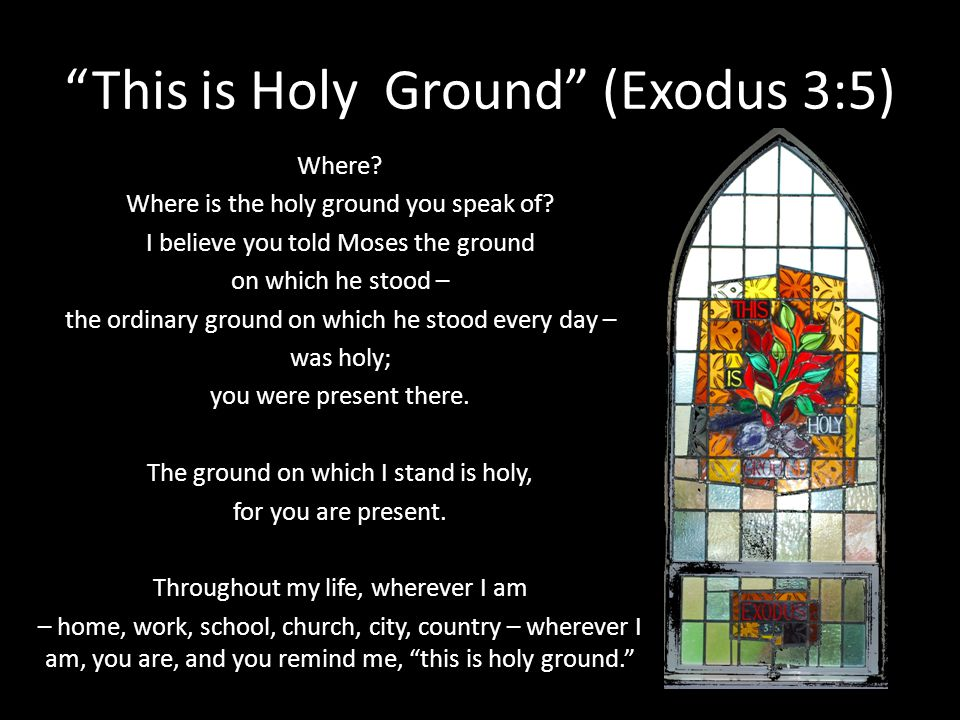 This is Holy Ground (Exodus 3:5)