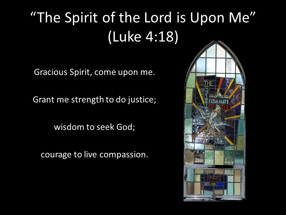 The Spirit of the Lord is Upon Me (Luke 4:18)