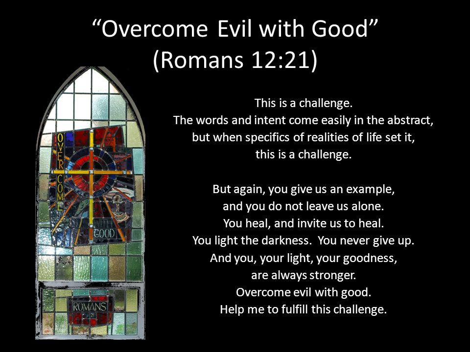 Overcome Evil with Good (Romans 12:21)