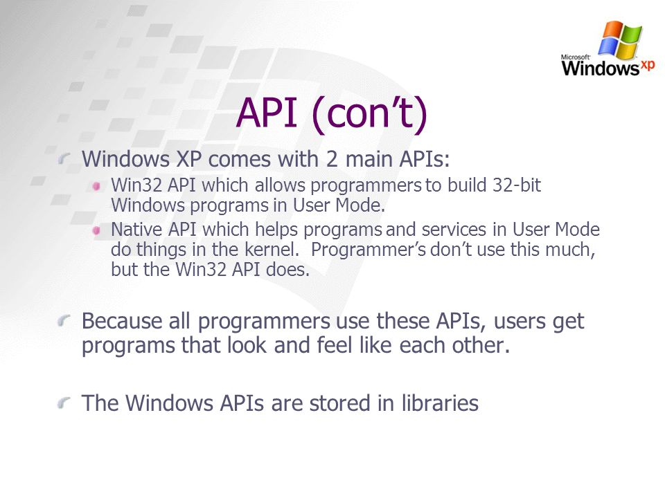 API (con't) Windows XP comes with 2 main APIs: