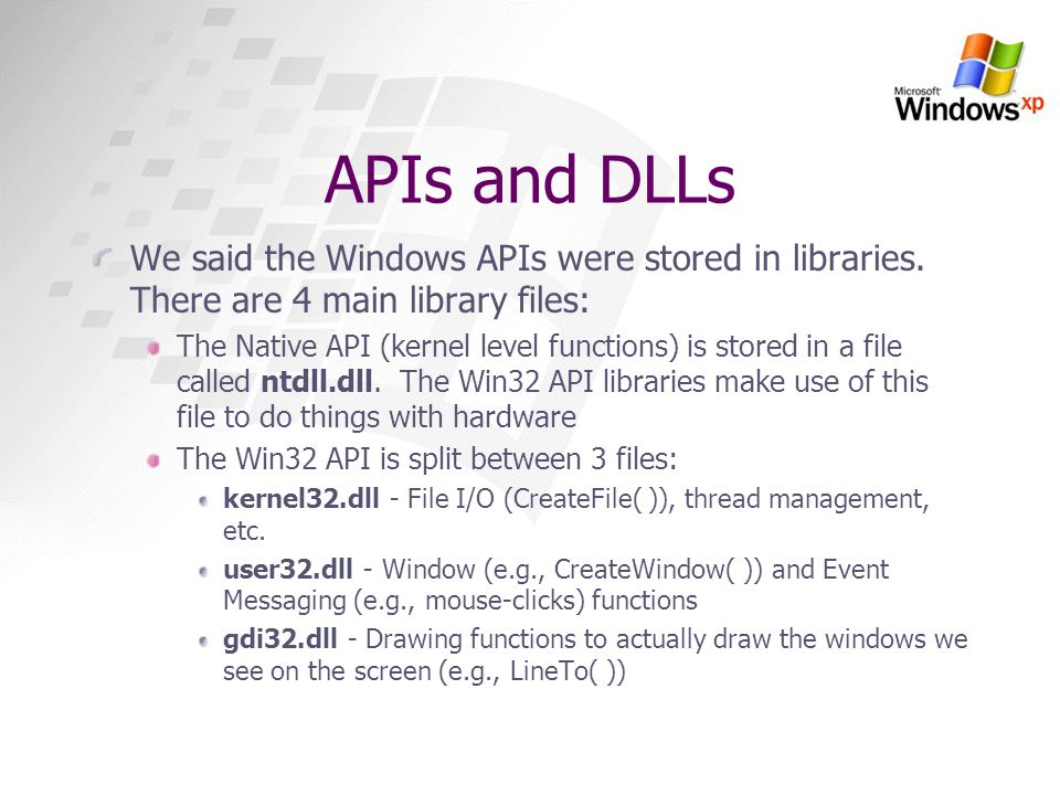 APIs and DLLs We said the Windows APIs were stored in libraries. There are 4 main library files: