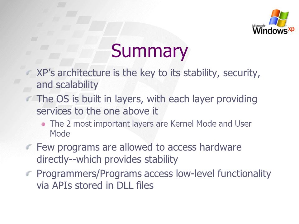 Summary XP's architecture is the key to its stability, security, and scalability.