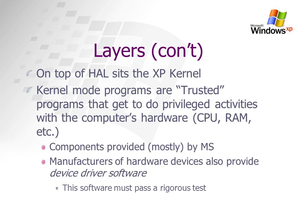 Layers (con't) On top of HAL sits the XP Kernel