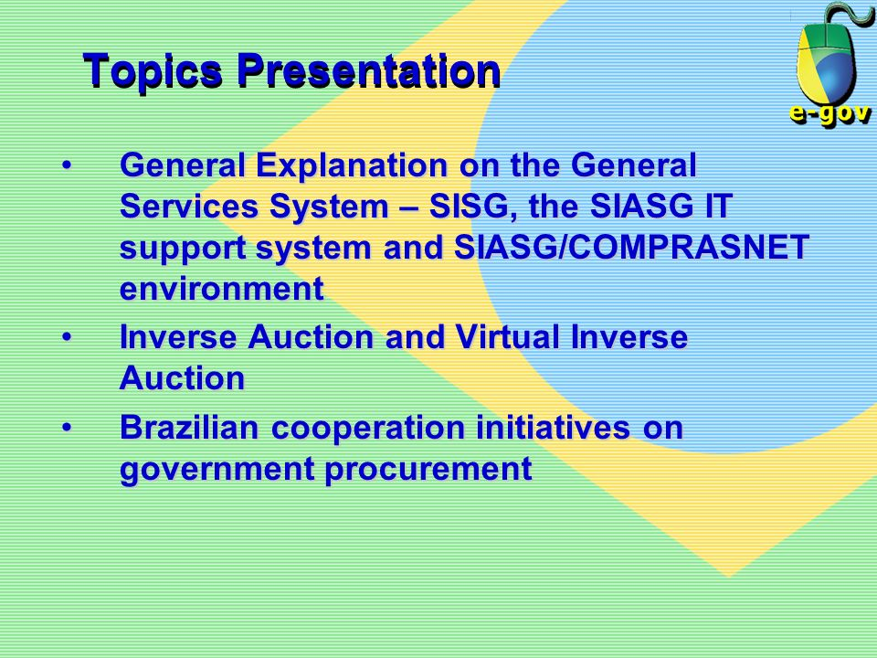 Topics PresentationGeneral Explanation on the General Services System – SISG, the SIASG IT support system and SIASG/COMPRASNET environment.