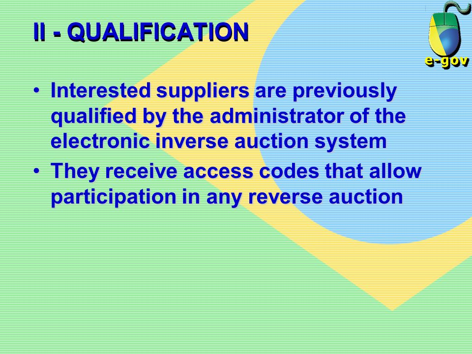 II - QUALIFICATIONInterested suppliers are previously qualified by the administrator of the electronic inverse auction system.