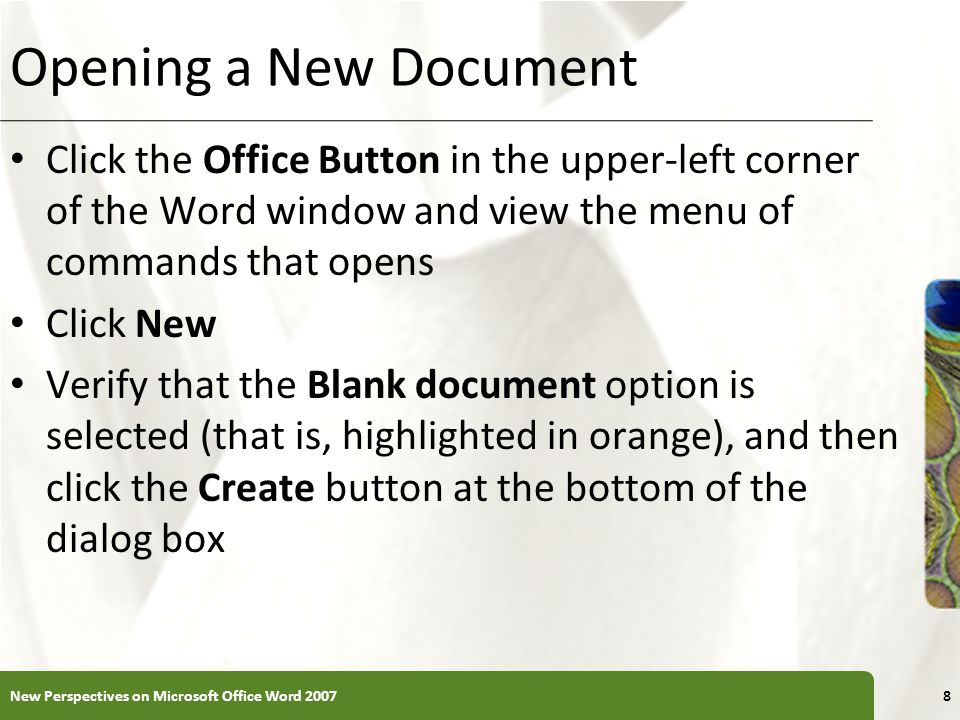 Opening a New Document Click the Office Button in the upper-left corner of the Word window and view the menu of commands that opens.
