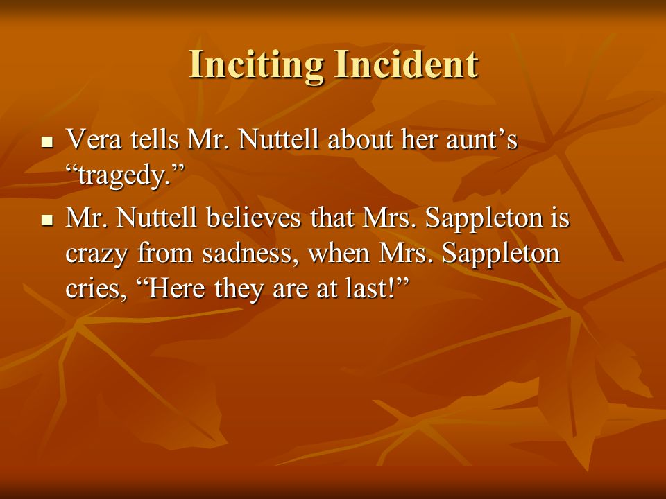 Inciting Incident Vera tells Mr. Nuttell about her aunt's tragedy.