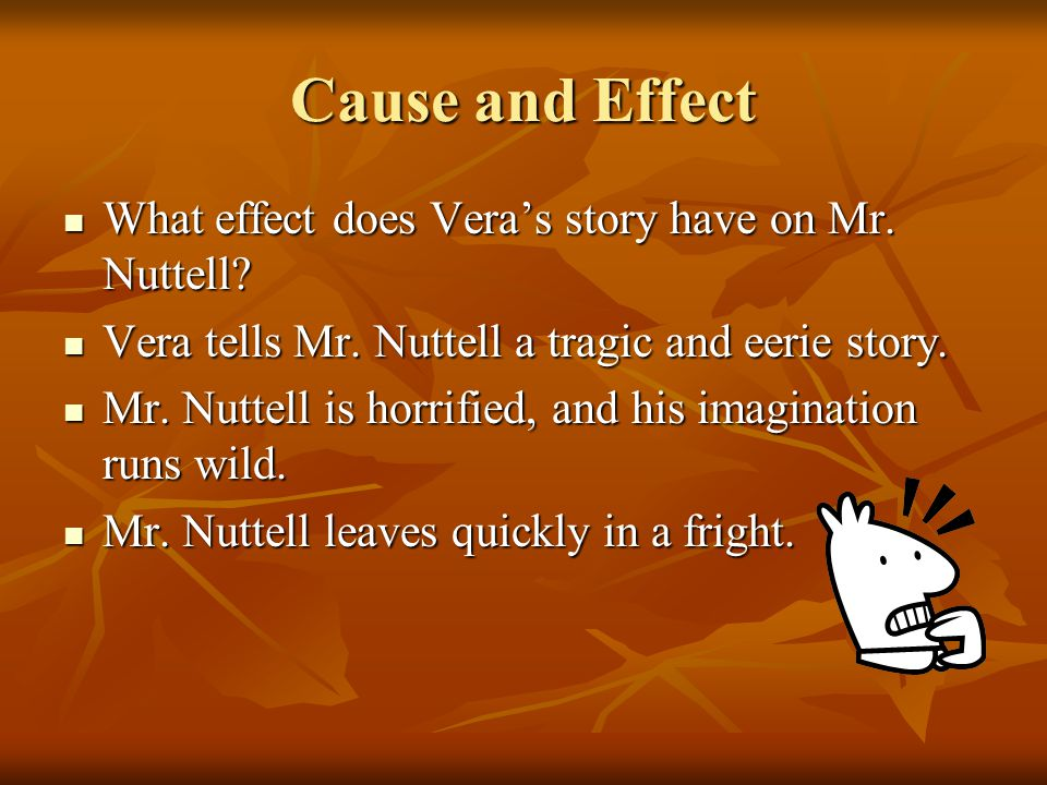Cause and Effect What effect does Vera's story have on Mr. Nuttell