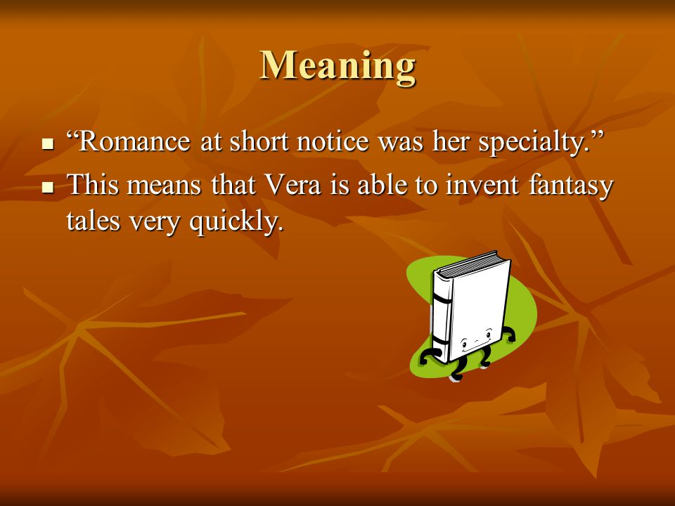 Meaning Romance at short notice was her specialty.