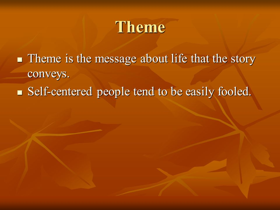 Theme Theme is the message about life that the story conveys.