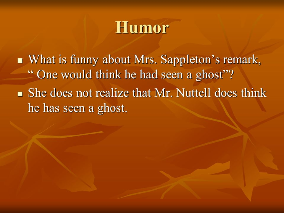 Humor What is funny about Mrs. Sappleton's remark, One would think he had seen a ghost
