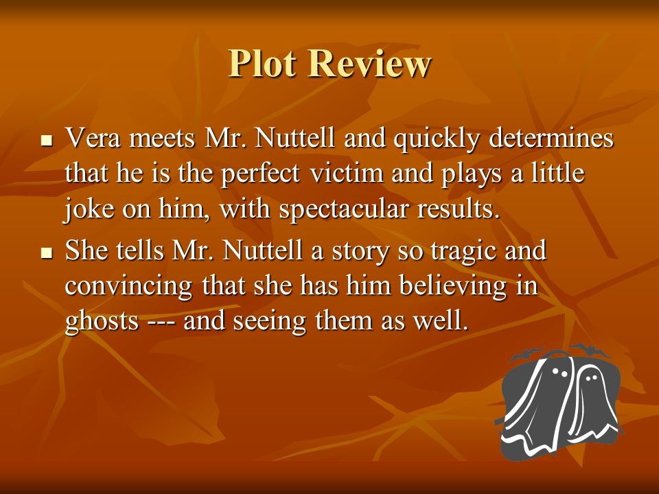 Plot Review Vera meets Mr. Nuttell and quickly determines that he is the perfect victim and plays a little joke on him, with spectacular results.