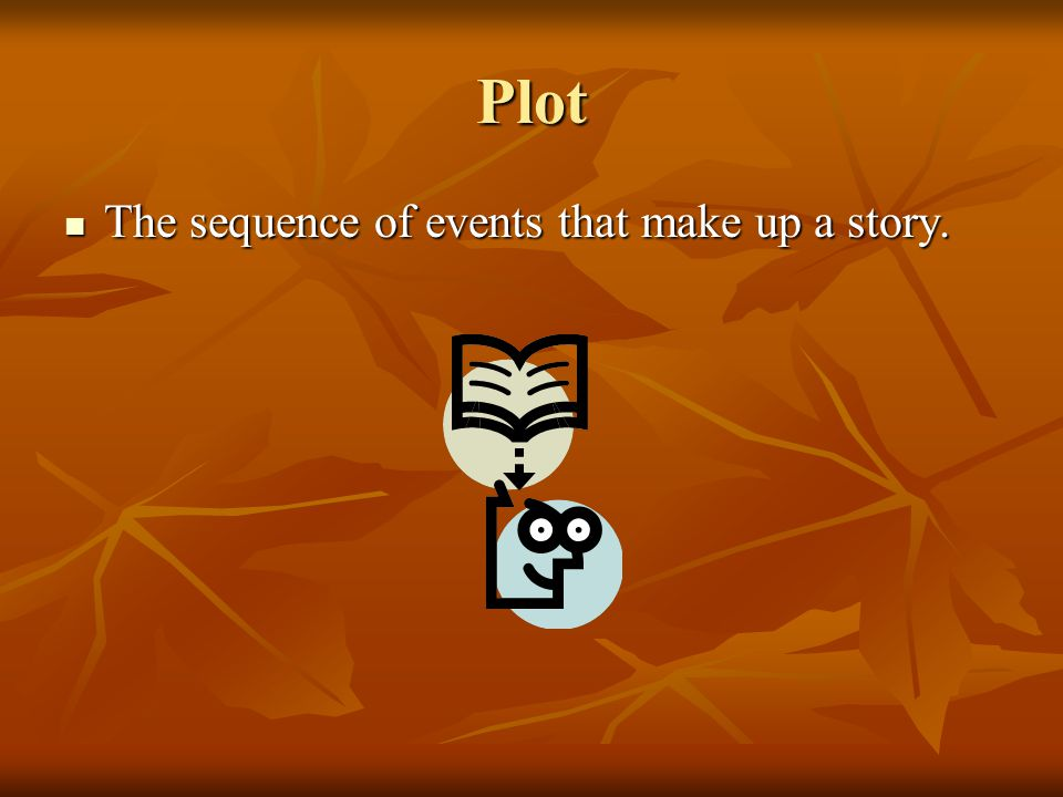 Plot The sequence of events that make up a story.