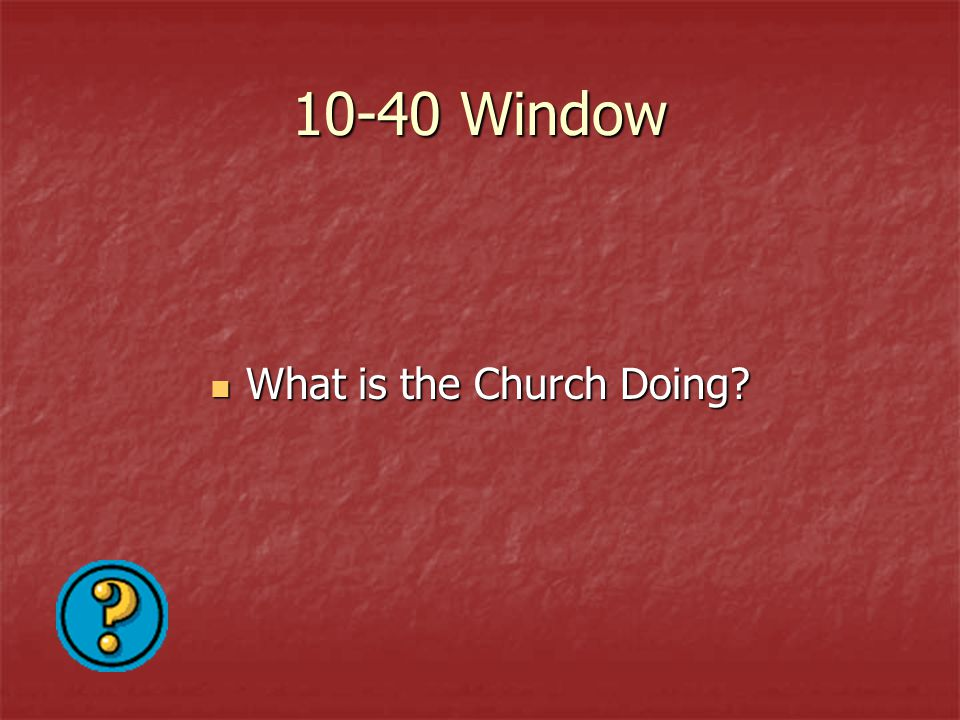 10-40 Window What is the Church Doing