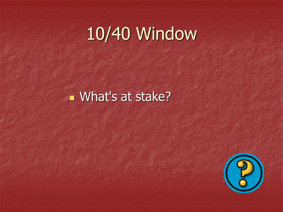 10/40 Window What s at stake